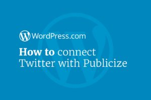A Tutorial on How to Connect Your Blog to Twitter with Publicize